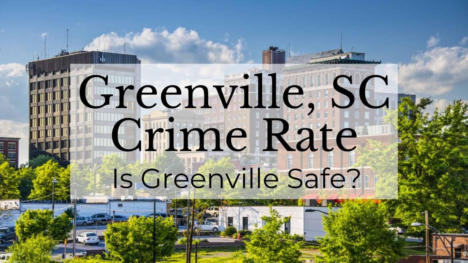 Greenville, SC Crime Rate - Is Greenville Safe?